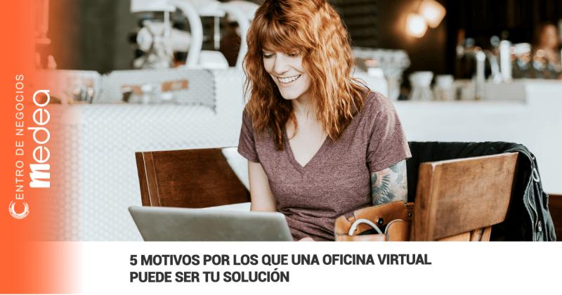 5 Motivos por los que una oficina virtual puede ser tu solución