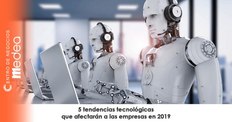 5 tendencias tecnológicas que afectarán a las empresas en 2019